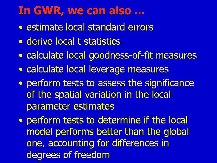 In GWR, we can also. . . • • • estimate local standard errors