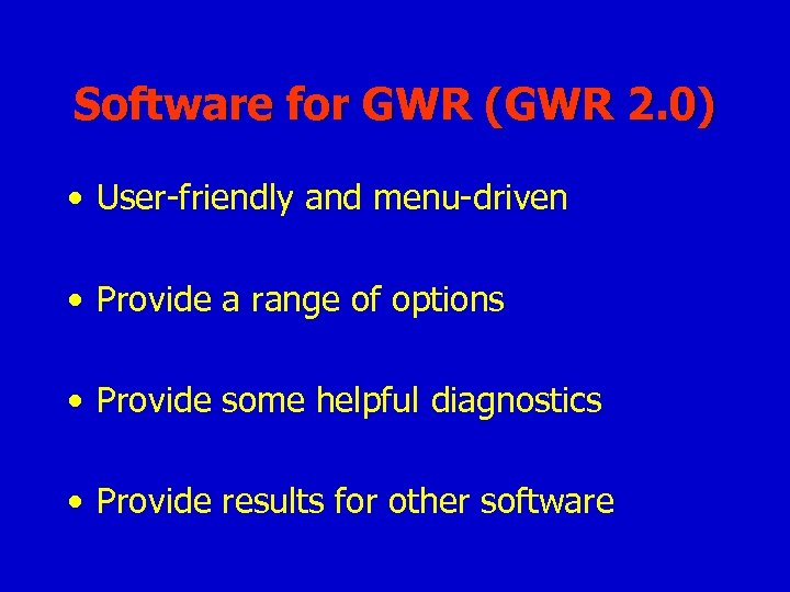 Software for GWR (GWR 2. 0) • User-friendly and menu-driven • Provide a range