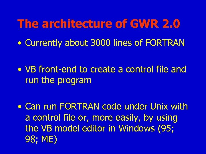 The architecture of GWR 2. 0 • Currently about 3000 lines of FORTRAN •