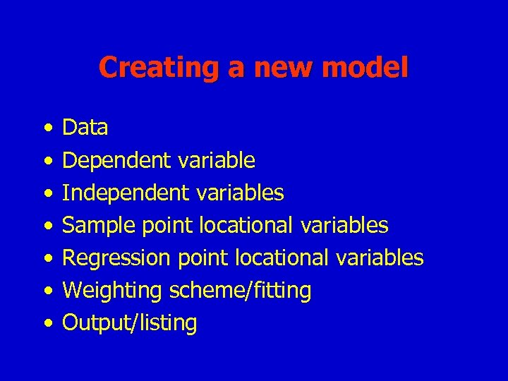 Creating a new model • • Data Dependent variable Independent variables Sample point locational