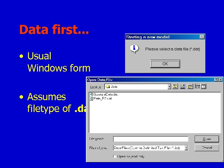 Data first. . . • Usual Windows form • Assumes filetype of. dat