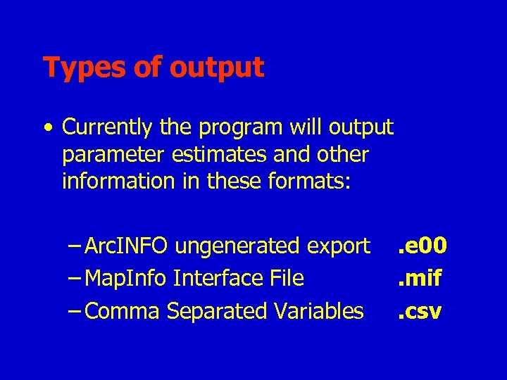 Types of output • Currently the program will output parameter estimates and other information