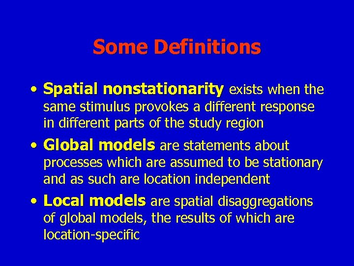 Some Definitions • Spatial nonstationarity exists when the same stimulus provokes a different response