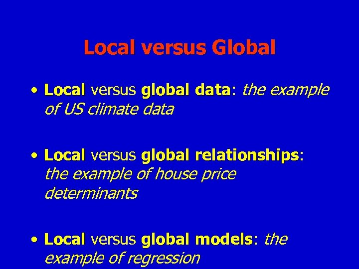 Local versus Global • Local versus global data: the example data of US climate