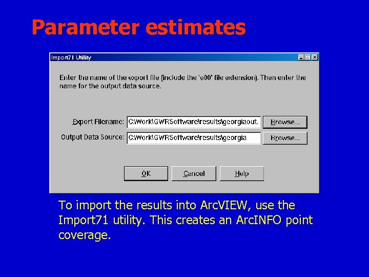Parameter estimates To import the results into Arc. VIEW, use the Import 71 utility.
