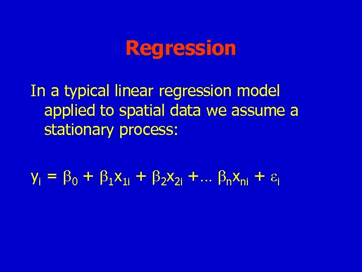 Regression In a typical linear regression model applied to spatial data we assume a
