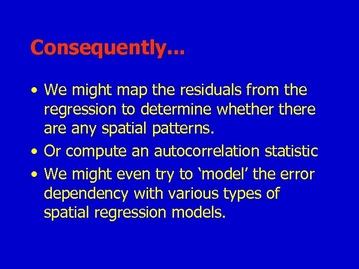 Consequently. . . • We might map the residuals from the regression to determine