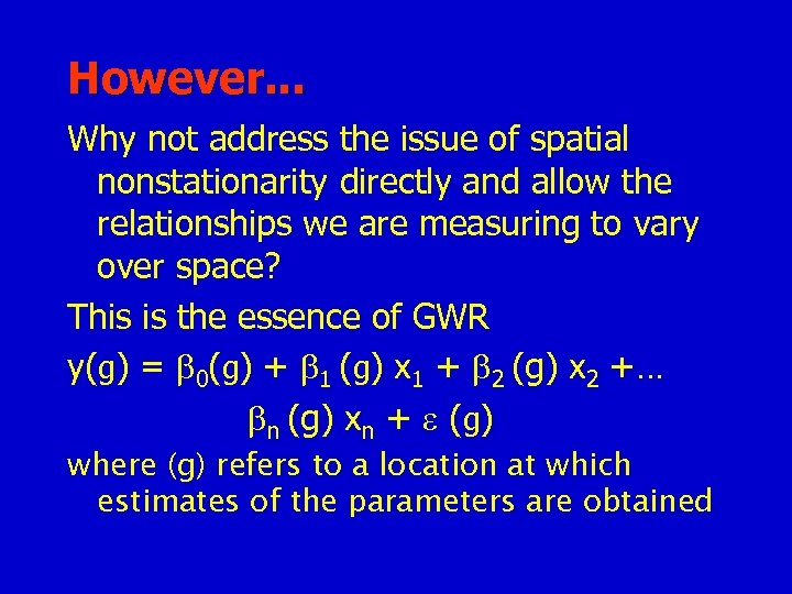 However. . . Why not address the issue of spatial nonstationarity directly and allow