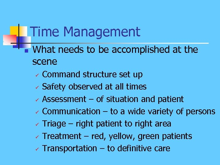 Time Management n What needs to be accomplished at the scene ü ü ü
