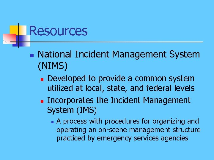 Resources n National Incident Management System (NIMS) n n Developed to provide a common