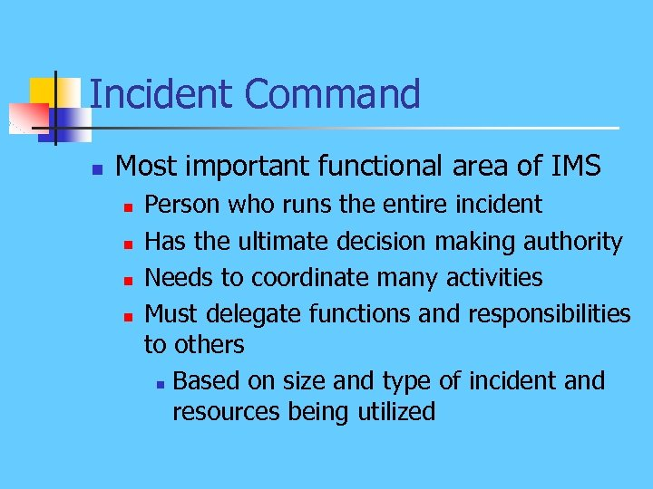 Incident Command n Most important functional area of IMS n n Person who runs