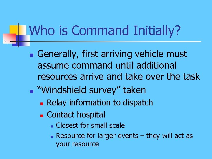 Who is Command Initially? n n Generally, first arriving vehicle must assume command until