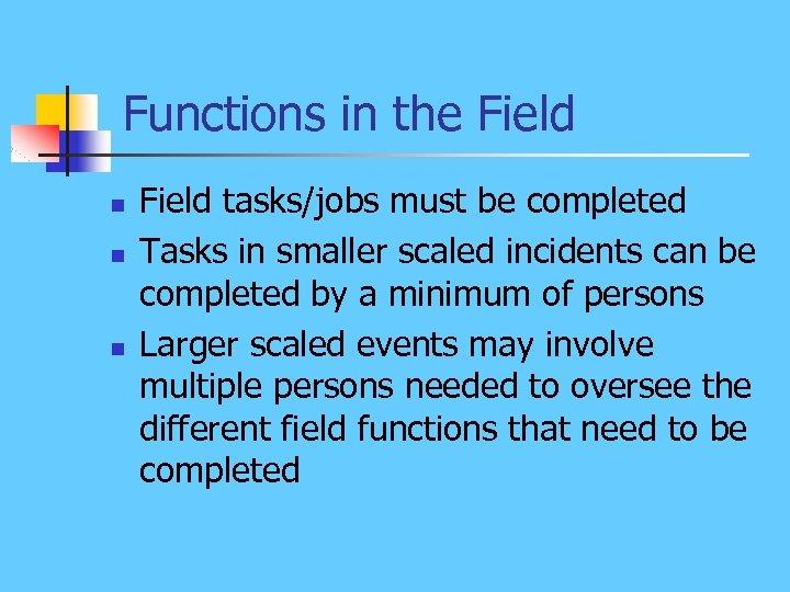 Functions in the Field n n n Field tasks/jobs must be completed Tasks in