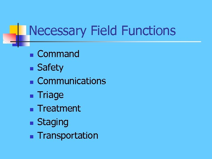 Necessary Field Functions n n n n Command Safety Communications Triage Treatment Staging Transportation