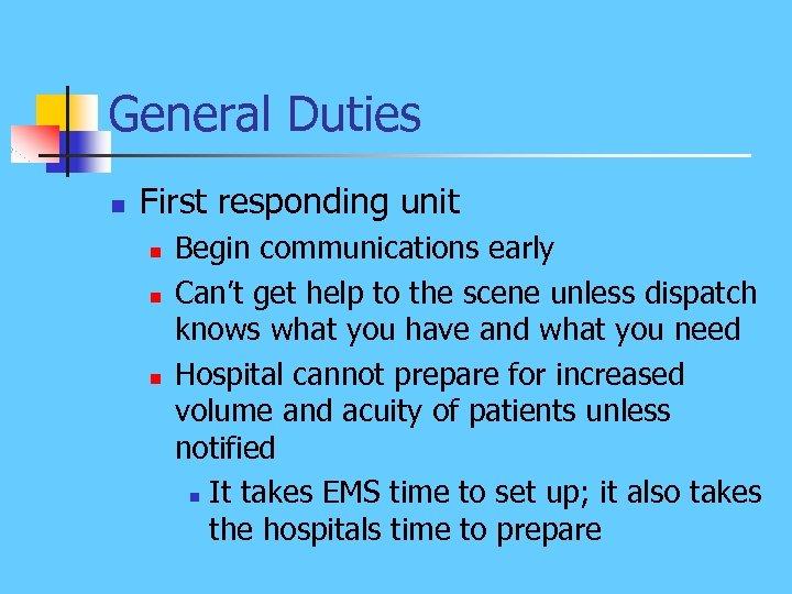 General Duties n First responding unit n n n Begin communications early Can't get