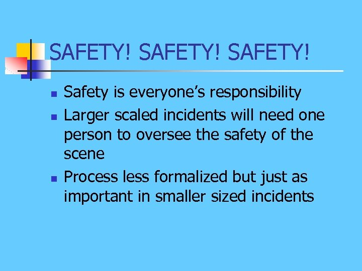 SAFETY! n n n Safety is everyone's responsibility Larger scaled incidents will need one