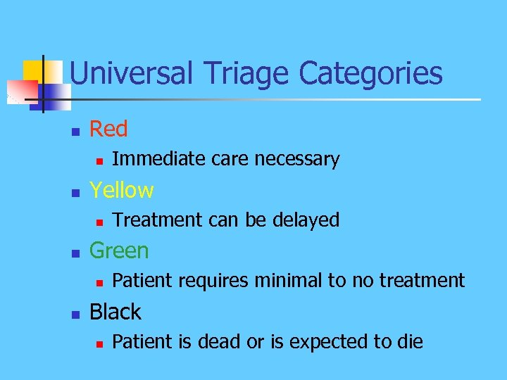 Universal Triage Categories n Red n n Yellow n n Treatment can be delayed