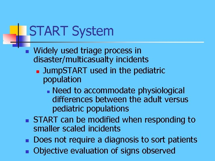START System n n Widely used triage process in disaster/multicasualty incidents n Jump. START