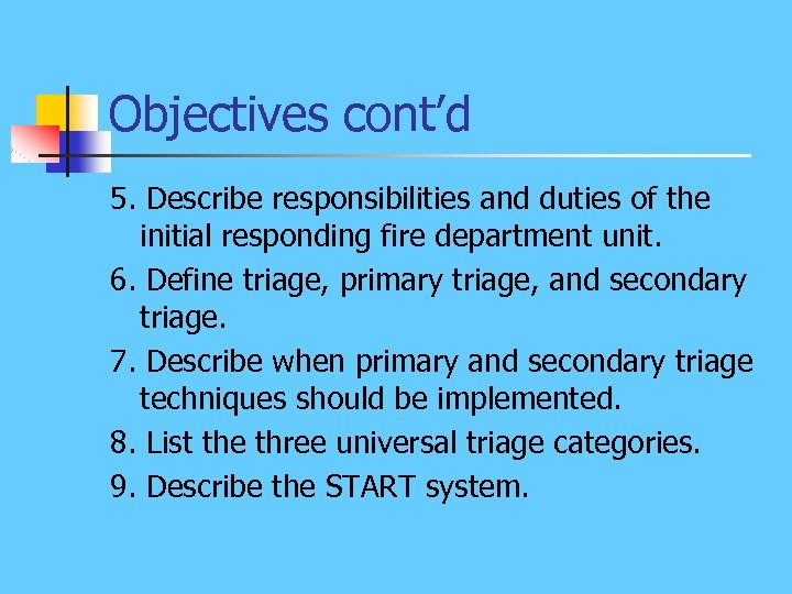 Objectives cont'd 5. Describe responsibilities and duties of the initial responding fire department unit.