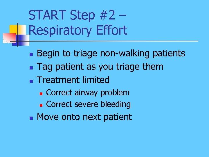 START Step #2 – Respiratory Effort n n n Begin to triage non-walking patients