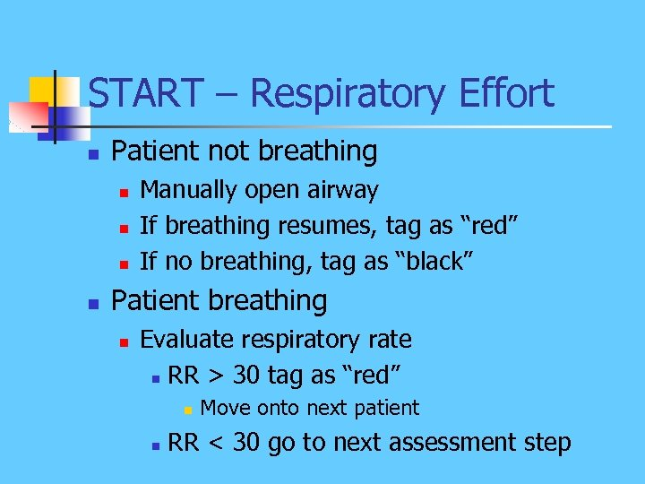 START – Respiratory Effort n Patient not breathing n n Manually open airway If