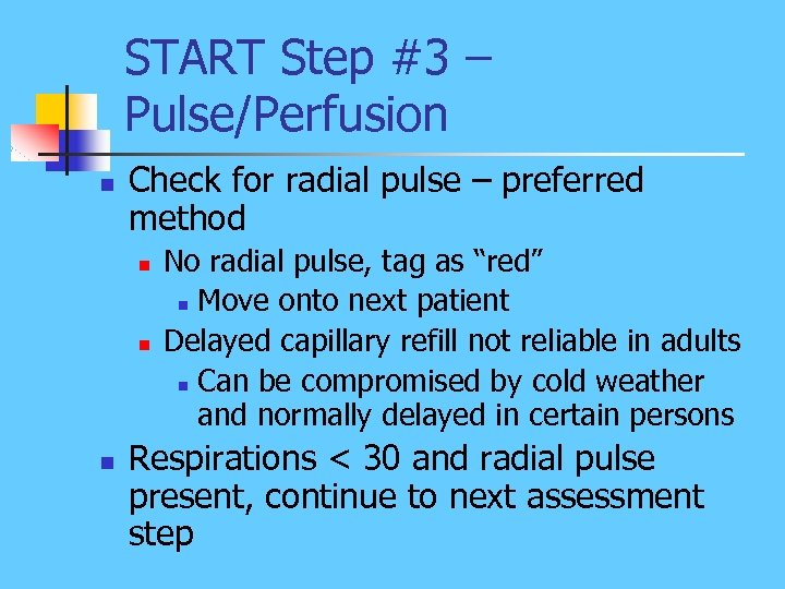 START Step #3 – Pulse/Perfusion n Check for radial pulse – preferred method n