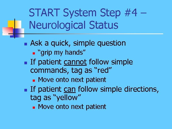START System Step #4 – Neurological Status n Ask a quick, simple question n