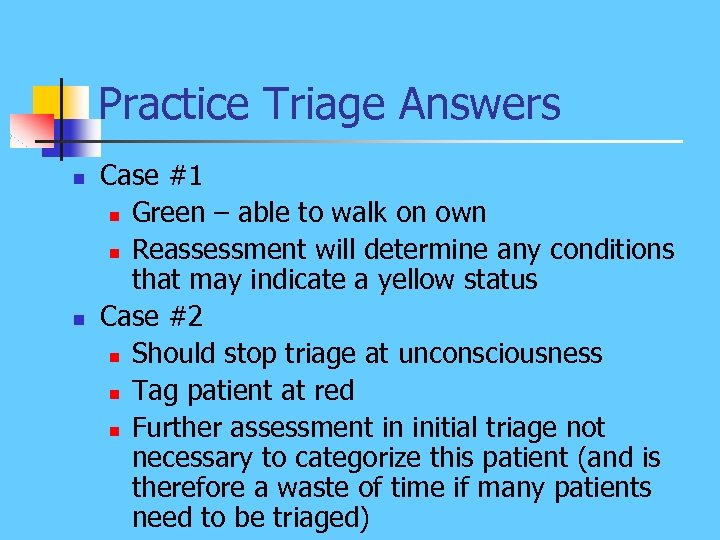 Practice Triage Answers n n Case #1 n Green – able to walk on