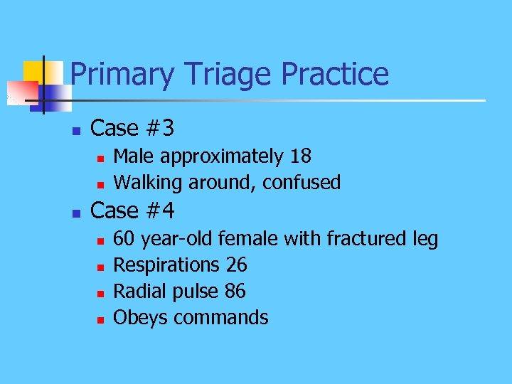Primary Triage Practice n Case #3 n n n Male approximately 18 Walking around,