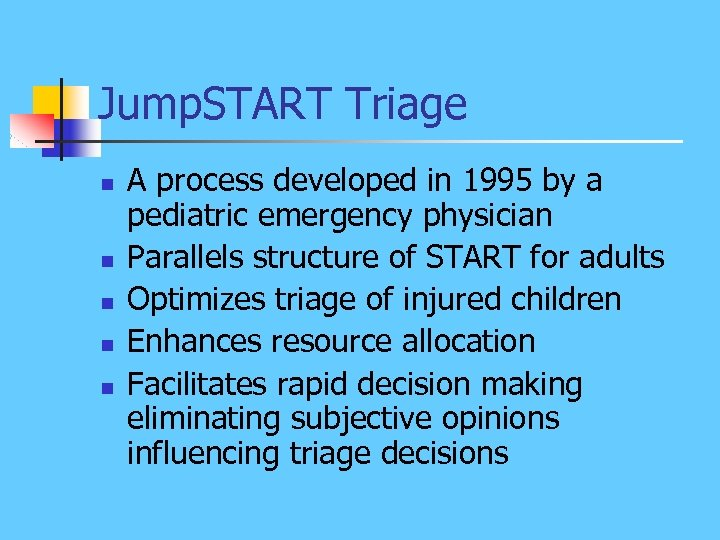 Jump. START Triage n n n A process developed in 1995 by a pediatric