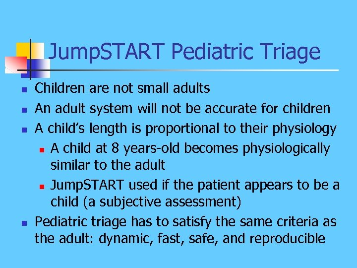 Jump. START Pediatric Triage n n Children are not small adults An adult system