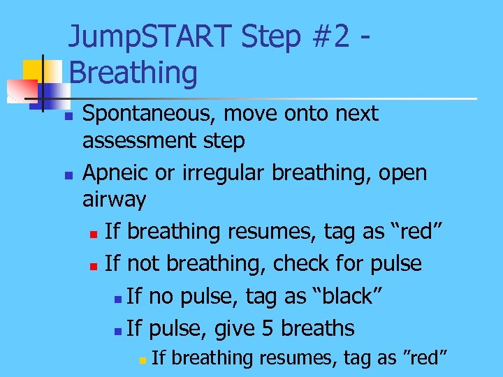 Jump. START Step #2 Breathing n n Spontaneous, move onto next assessment step Apneic
