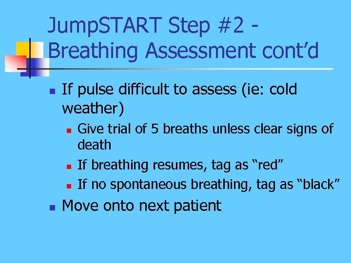 Jump. START Step #2 Breathing Assessment cont'd n If pulse difficult to assess (ie: