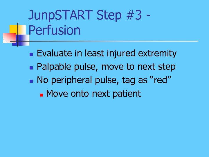 Junp. START Step #3 Perfusion n Evaluate in least injured extremity Palpable pulse, move
