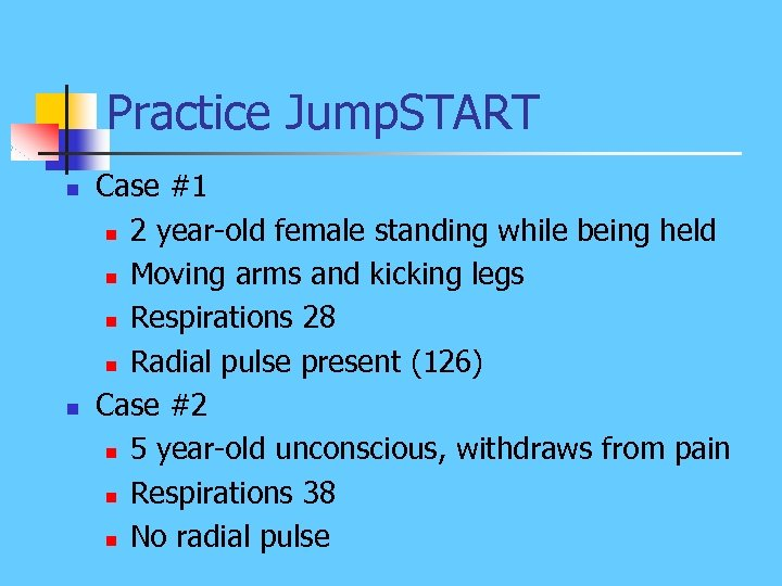Practice Jump. START n n Case #1 n 2 year-old female standing while being