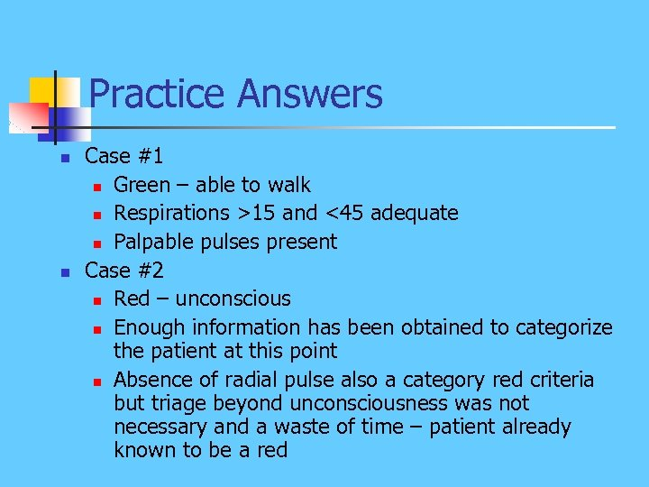 Practice Answers n n Case #1 n Green – able to walk n Respirations