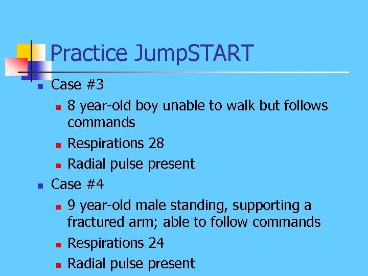 Practice Jump. START n n Case #3 n 8 year-old boy unable to walk