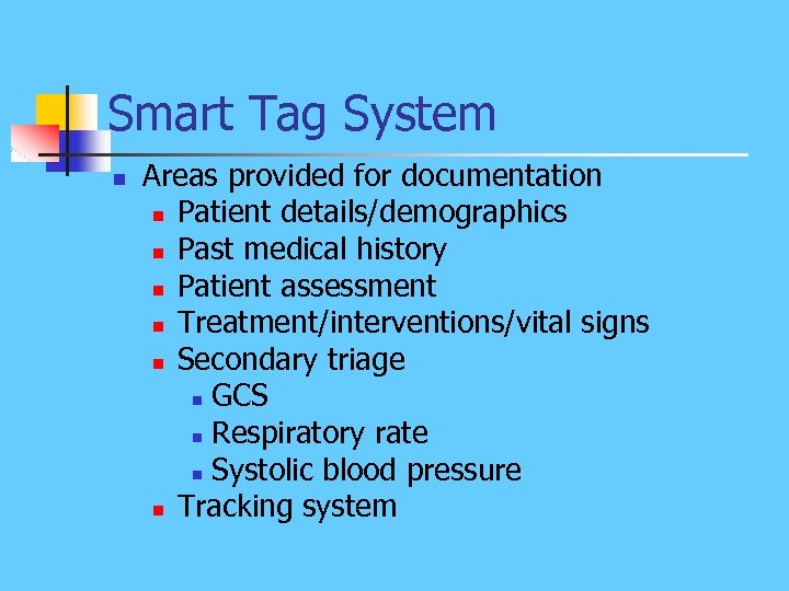 Smart Tag System n Areas provided for documentation n Patient details/demographics n Past medical