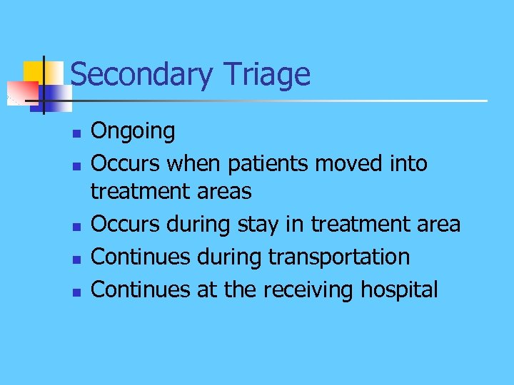 Secondary Triage n n n Ongoing Occurs when patients moved into treatment areas Occurs