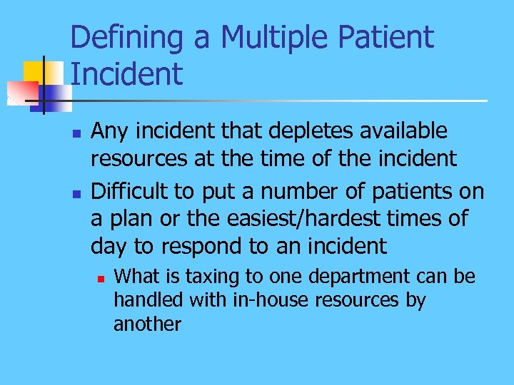 Defining a Multiple Patient Incident n n Any incident that depletes available resources at
