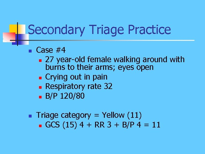 Secondary Triage Practice n n Case #4 n 27 year-old female walking around with