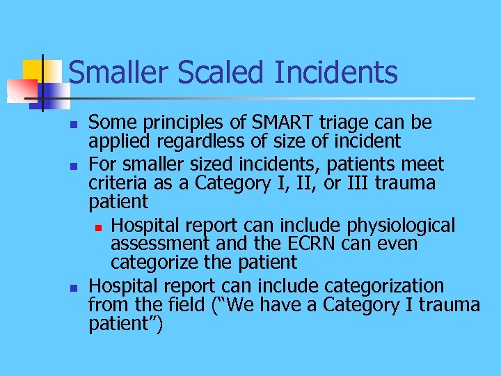 Smaller Scaled Incidents n n n Some principles of SMART triage can be applied