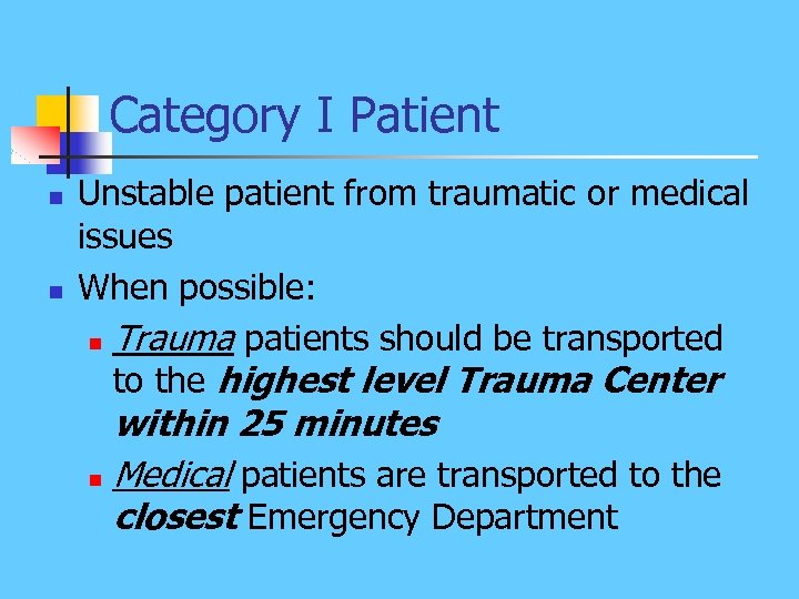Category I Patient n n Unstable patient from traumatic or medical issues When possible:
