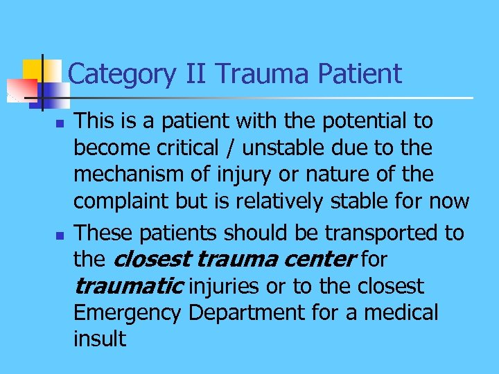 Category II Trauma Patient n n This is a patient with the potential to