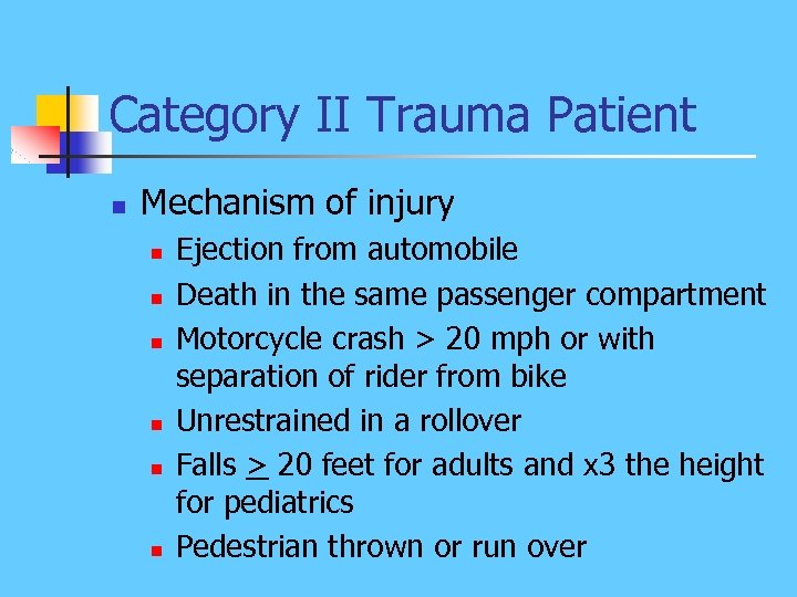 Category II Trauma Patient n Mechanism of injury n n n Ejection from automobile