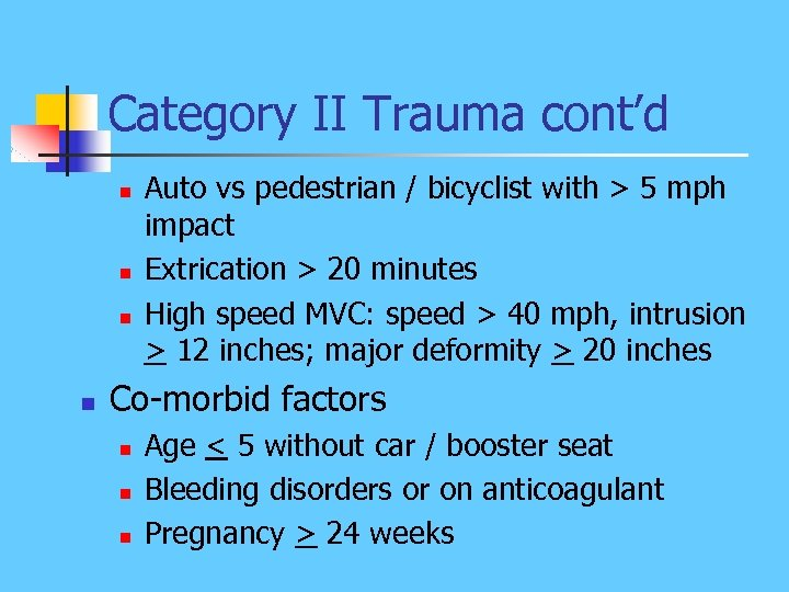 Category II Trauma cont'd n n Auto vs pedestrian / bicyclist with > 5