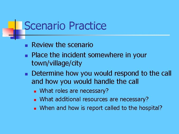 Scenario Practice n n n Review the scenario Place the incident somewhere in your