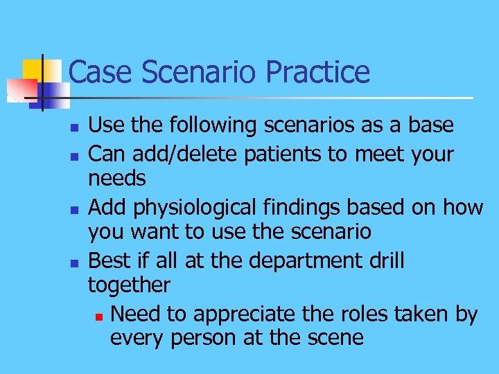 Case Scenario Practice n n Use the following scenarios as a base Can add/delete