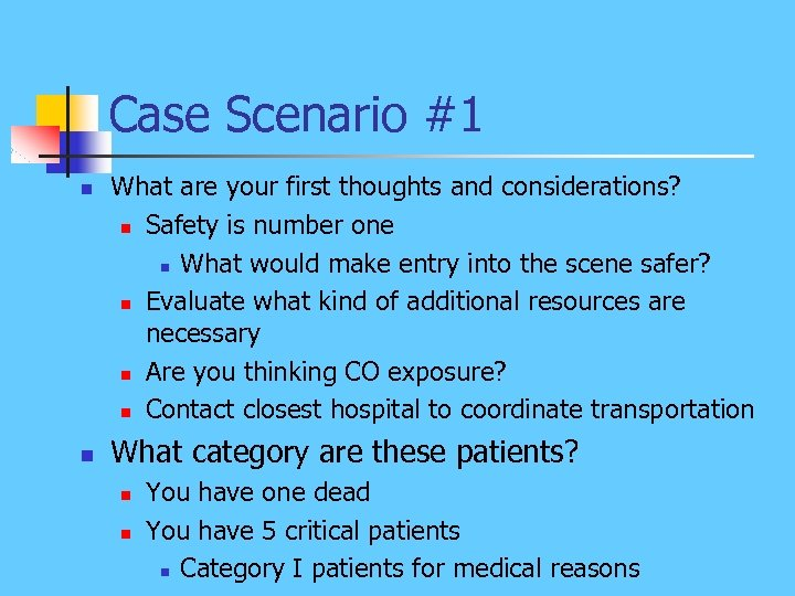Case Scenario #1 n n What are your first thoughts and considerations? n Safety