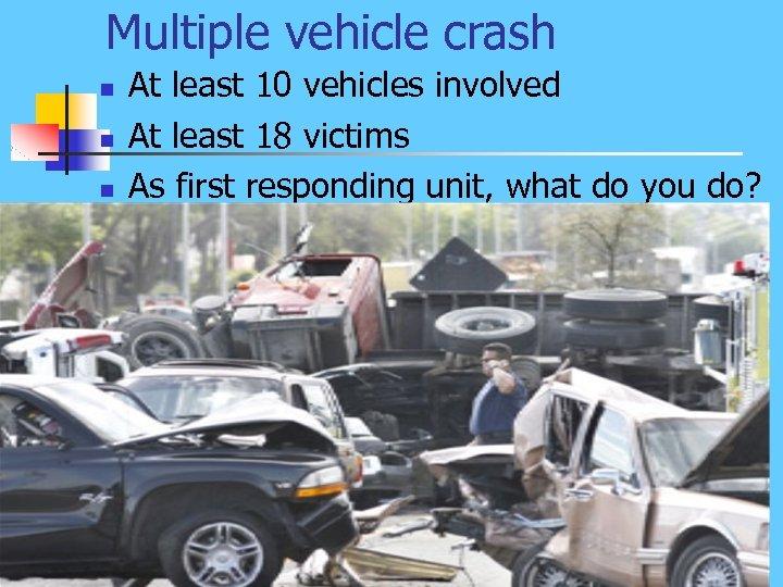Multiple vehicle crash n n n At least 10 vehicles involved At least 18